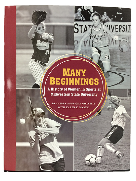 Many Beginnings: A History of Women in Sports at Midwestern State University by Sherry Anne Gill Gillespie and Karen K. Rogers